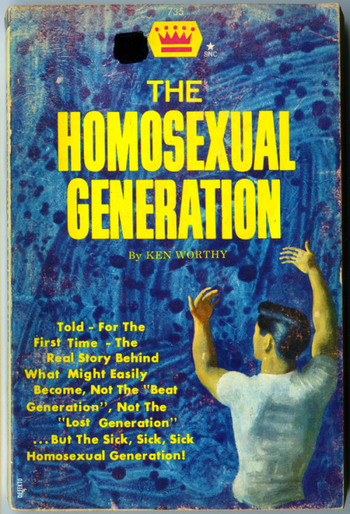 "THE HOMOSEXUAL GENERATION - Ken Worthy. L.S. Publications, 1965. ""The Sick, Sick, Sick Homosexual Generation!"" I haven't read this, but it appears to be a pretty hateful piece of filth. Pure propaganda…""a must for every parent!""."