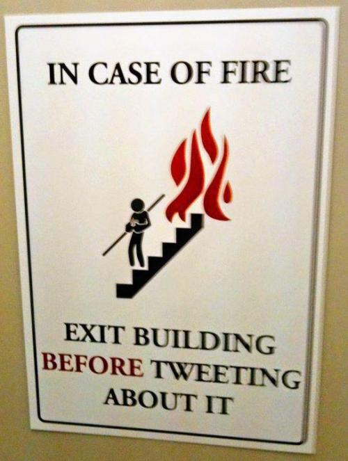 Ahora vas y lo twitteas. happylittlehater: IN CASE OF FIRE…