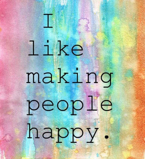 "[Image: the words ""I like making people happy."" on a background of splotchy watercolors]"