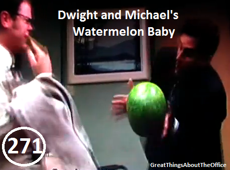 Great Things About The Office - #271 - Michael and Dwight's Watermelon Baby Submitted by Anonymous. Seriously. You guys don't have to be anonymous. I don't bite.