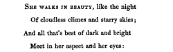 "thefieldjournal:  Lord Byron, ""She Walks in Beauty"""