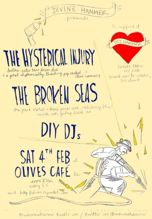 Gig - The Divine Hammer presents - The Hysterical Injury, The Broken Seas, DIY DJs - Olives 04.02.12 TICKETS