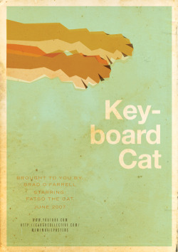 "laughingsquid:  Internet Meme Movie Posters  ""The Keyboard Cat"""