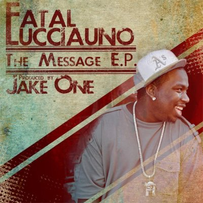 brittanymward:  nwhiphop:  Fatal Lucciauno is releasing his The Message EP tomorrow, produced entirely by Jake One! Definitely not one to miss!  Seriously excited for this one!  Fatal Lucciauno released this new #TheMessageEP yesterday for free! Get it here now!