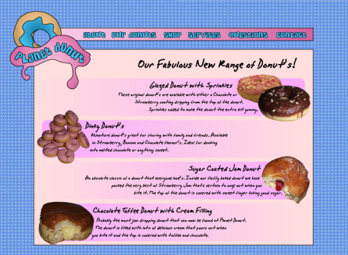 The finished product of Planet Donut Website As you can well see, ive been working recently on a project that is to create a Logo and Homepage for a fictional Doughnut shop in Grimsby. And after many developments here it finally is. It has been really fun working on this latest project and ive kept my belly full aswell with many of the Doughnut's seen in the design.