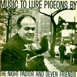 Album: Music To Lure Pigeons ByArtist: The Night Pastor and Seven FriendsYear: 1967