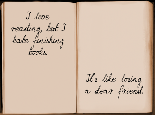 "booksdirect:  ""I love reading, but I hate finishing books. It's like losing a dear friend."""