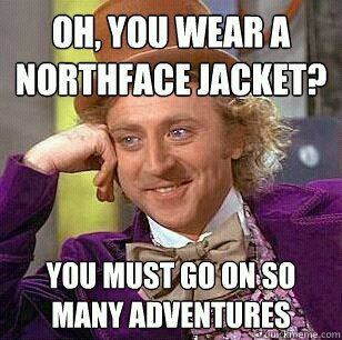 Oh, you wear a Northface jacket?