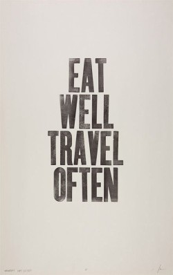"""EAT WELL TRAVEL OFTEN"""