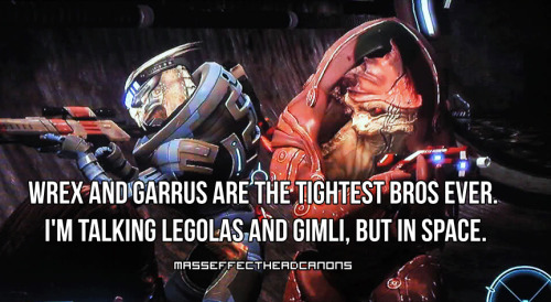 "masseffectheadcanons:  ""Wrex and Garrus are the tightest bros ever. I'm talking Legolas and Gimli, but in space."" Submitted by wattsworth."
