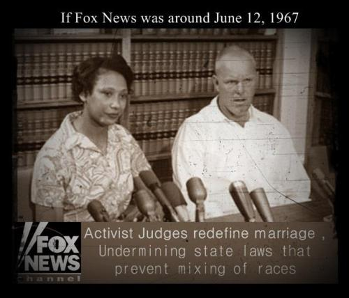 diegueno:  (via If Fox News was around in 1967) See Loving Vs. Virginia