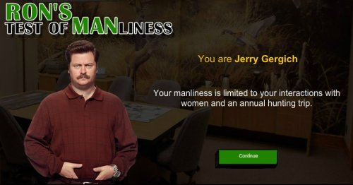 You are Ron Swanson. You are the manliest man of all.Now go and have yourself a turf-and-turf to celebrate.