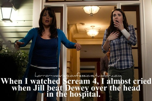 """When I watched Scream 4, I almost cried when Jill beat Dewey over the head in the hospital"""