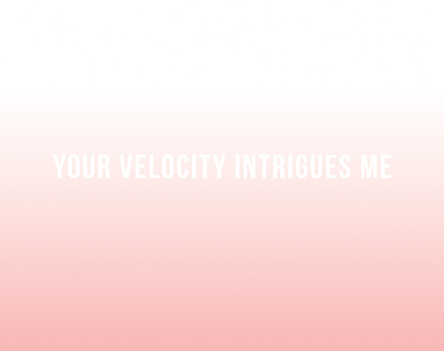 your velocity intrigues me  @12fv