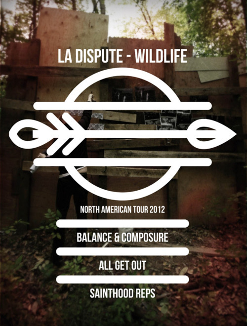La Dispute will be headlining the Wildlife Tour with support from Balance & Composure, All Get Out, and Sainthood Reps. Pre-sale tickets will be available here on February 6th and a free sampler from the bands can be downloaded here. 03/24 Minneapolis, MN Varsity Theater 03/25 Omaha, NE The Waiting Room 03/26 Iowa City, IA Gabe's03/27 Lawrence, KS Jackpot Music Hall03/28 Denver, CO Marquis Theatre03/29 Ogden, UT The Basement03/30 Boise, ID The Venue03/31 Seattle, WA Vera Project04/01 Portland, OR Branx04/03 Oakland, CA Oakland Metro Operahouse04/04 San Francisco, CA Sub-mission Art Space04/05 Anaheim, CA Chain Reaction04/06 Los Angeles, CA Center For The Arts, Eagle Rock04/07 Camarillo, CA Rock City04/08 San Diego, CA Che Cafe04/09 Phoenix, AZ The Underground04/11 Midland, TX The Pine Box04/12 Austin, TX Red 704/13 Houston, TX Warehouse Live04/14 Dallas, TX Rubbergloves Rehearsal04/15 Oklahoma City, OK Conservatory04/16 St. Louis, MO Firebird04/17 Nashville, TN The End04/18 Atlanta, GA The Masquerade04/19 Tampa, FL The Orpheum04/20 Pembroke Pines, FL The Talent Farm04/21 Jacksonville, FL The Pit04/22 Columbia, SC New Brookland Tavern04/24 Raleigh, NC Southland Ballroom04/25 Richmond, VA Kingdom04/26 Baltimore, MD Otto Bar04/27 Syracuse, NY Lost Horizon04/28 Philadelphia, PA Union Transfer04/29 New York, NY Bowery Ballroom04/30 Boston, MA The Middle East Downstairs05/02 Montreal, QC La Sala Rosa05/03 Toronto, ON Mod Club05/04 Buffalo, NY Mohawk Place05/05 Detroit, MI Magic Stick05/06 Chicago, IL Metro