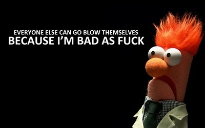 Beaker, He's as bad as fuck