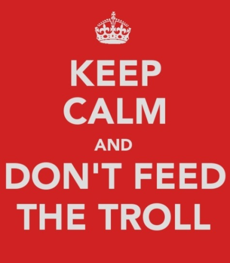 jakebud:  Don't Ever Feed the Trolls!