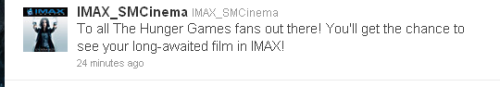 THE HUNGER GAMES IMAX TO BE SHOWN IN THE PHILIPPINES! =) LATEST UPDATE: THE HUNGER GAMES IMAX WON'T BE AVAILABLE IN THE PHILIPPINES. SM Cinema IMAX just tweeted that The Hunger Games will be available in our country! Are you going to watch it on IMAX?