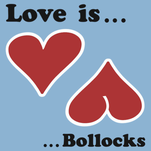 "Love Is… Bollocks! t-shirt by Adam de la Mare This cheeky t-shirt is for all you folk who think ""Bah Humbug!"" about Valentines Day! More of my possible Valentines Day t-shirts HERE"