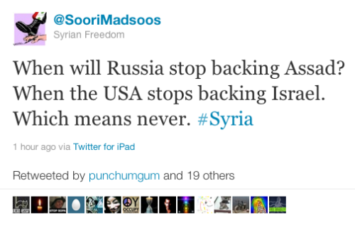 """When will Russia stop backing Assad?  When the USA stops backing Israel.  Which means never. #Syria"" Source: http://twitter.com/#!/SooriMadsoos/"