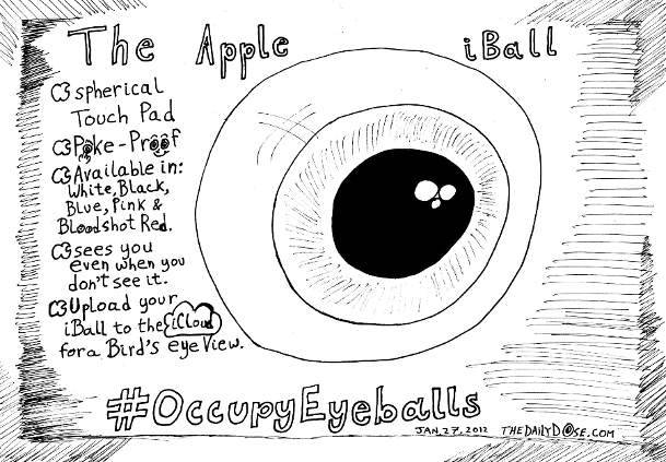 This #OccupyEyeballs cartoon was inspired by #ows and the non-existent Apple iBall product which was rejected on the cutting room floor by laughzilla for the daily dose as an ad campaign for macintosh computers.