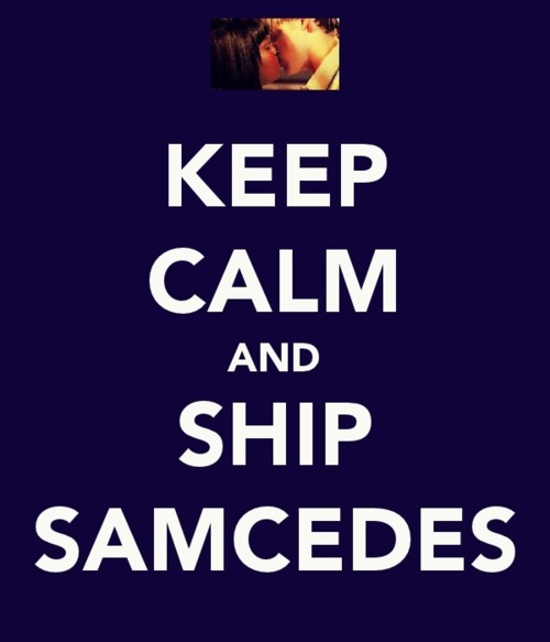 tathys:  Keep Calm and ship Samcedes <3
