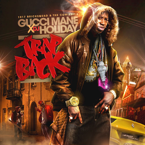 Gucci Mane - Trap Back (1017 Brick Squad/WMG, 2012) We gon trap back, we gon trap back, we gon trap back..