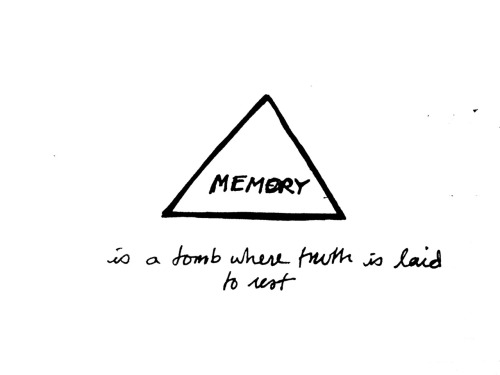 "writeandrender:  ""Memory is a tomb wehere truth is laid to rest."""