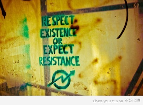 skifixi:  Respect existence or expect resistance.