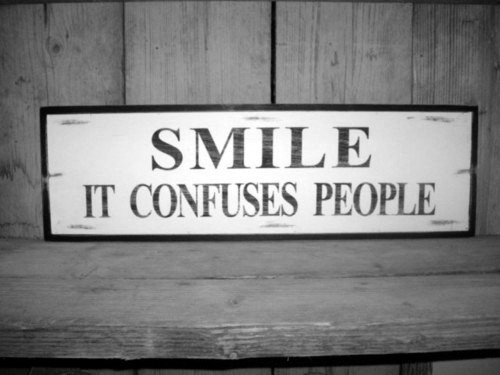 inspirationisblissofficial:  SMILE!!! It confuses people.