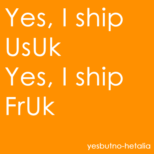 Yes, I ship UsUk. Yes, I ship FrUk.