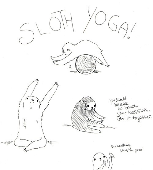 edman:  All of my yoga is sloth yoga. Wobbly sloth yoga.