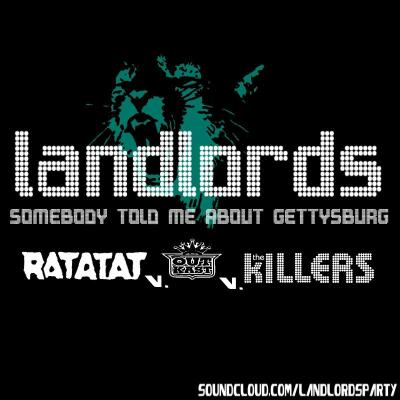 """Somebody Told Me About Gettysburg (landlords mashup)"" Ratatat ""Gettysburg""  The Killers ""Somebody Told Me"" Outkast ""Bombs Over Baghdad"" find us on soundcloud… http://www.soundcloud.com/landlordsparty"