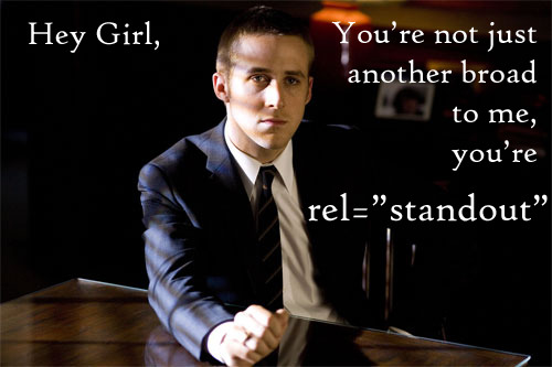 "Hey Girl, you're not just another broad to me, you're rel=""standout"" http://googlenewsblog.blogspot.com/2011/09/recognizing-publishers-standout-content.html"