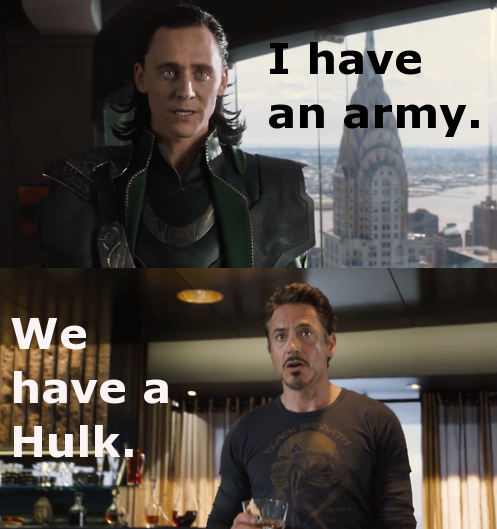 "Loki: ""I have an army."" Tony: ""We have a Hulk."""