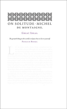 Michel de Montaigne, On Solitude, Penguin Great Ideas, Series 4, no. 64 (London: Penguin, 2009) First, this is the first of likely many reviews of various volumes of the Penguin Great Ideas series. This series is brilliant. It actualizes a point a great mentor of mine- Dr. Paul Vincent- made in a memorable chapel address years ago: the best books, those most worth reading, should be able to fit in the hip pocket of a pair of jeans. Moreover, Penguin brings a sense of style to these books. The understated elegance of the paperback production makes them a pleasure to read and addictive to collect. Blackwell's 3 for 2 deals help. But with out further fuss- de Montaigne. Michel de Montaingne is, in my opinion, not at his best in the titular essay: 'On Solitude.' I will return to my thoughts on it at the close of this essay. But to start, I must simply remark on the near perfect simplicity of 'On the Length of Life.' It is, to my mind, Montaigne at his best: speaking directly and with out undue recourse to classical allusion. He is witty and canny, notably pointing out the ludic undertones of the term 'natural death.' He bobs and weaves like a boxer having fun and it's hard to keep count of the hits he registers because you are just enjoying the show too much. His effortless wit and ability to move quickly from trivial to sublime is on display in other essays as well, but at times, I think, his penchant for antiquity reduces some essays to chains of examples. Frequently he draws from Seneca, and often to great effect. And yet, I think this is where my creeping issues with de Montaigne begin. In his discussion of solitude he endorses a Senecan, stoic, withdraw or detachment. In a through away comment he mentions the stress of managing ones estates to point out that country retirement does not always equal rest, or properly: otium. There is, like in Seneca, a darker undertone. de Montaigne's leisure was contingent upon the backbreaking labor of others. His patrician tone extends past his predilection for the ancients. It seems harsh, or unduly Marxist, to judge a man retroactively- he was no worse and likely much better than most of his class- and yet his exhortations on some issues are impossible to accept because the require an entire socio-economic system we have rejected wholesale. Perhaps my 'Protestant Work Ethic' occludes my judgement, but- I must say- I must reject the solitude he suggests precisely because it- to my mind- is a house built upon sand, and perhaps worse, watered in blood. Now, I don't wish to put off de Montaigne entirely. When he speaks of life, of human emotions such as anger or constancy, he is scintillating. I guess I speak in the light of my days. Without being too political (and anyone who actually knows me knows how laughable the charge of liberalism is) it is hard to read anything today that does not recognize the problems of class, labor, and money. Montaigne's virtue requires, to some extent, unvirtuous acquisition of the material means necessary to obtain the requisite otium he sees paramount to living the good life.