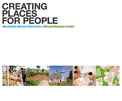 Creating Places for People. An urban design protocol for Australian cities Creating Places for  People is a collaborative commitment to  best practice urban design in  Australia. The protocol is the result of  two years of collaboration between  peak community and industry  organisations, States, Territories, Local  Governments, and the  Australian Government.