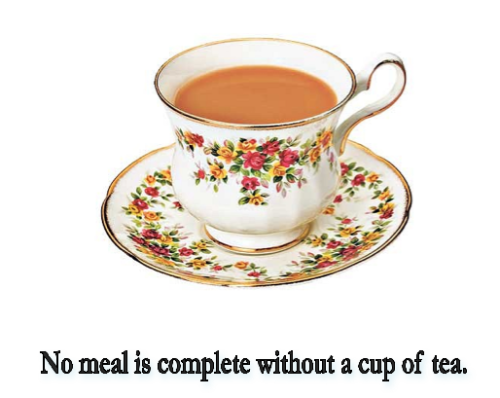 No meal is complete without a cup of tea