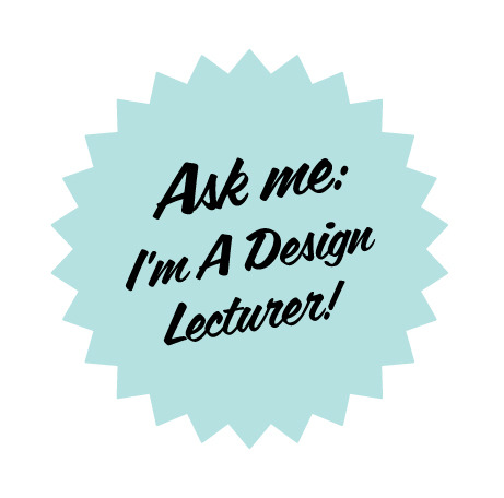 Lots of people have been asking my advice over at http://designlecturer.tumblr.com/ask - I try to answer directly to people unless they are anon there, so if you are stuck on any design projects, or you want some creative or career advice please dont hesitate to drop me a message. I love this part of design, and as my job basically entails me talking about design for hours on end, it is good to share that with other people :)