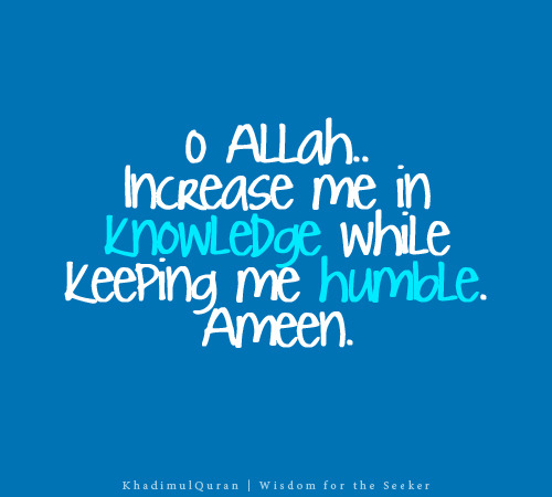 O Allah, increase me in knowledge of the deen while keeping me humble. Aameen. #islam #dua