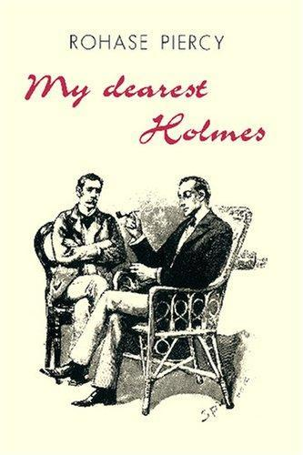 My Dearest Holmes (2007) Rohase Piercy '… The accounts of these cases are too bound up with events in my personal life which, although they may provide a plausible commentary to much of my dealings with Mr Sherlock Holmes, can never be made public while he or I remain alive …'  Although Dr Watson is known for recording some sixty of his adventures with the celebrated Sherlock Holmes, he also wrote other reminiscences of their long friendship which were never intended for publication during their lifetimes.  Rescued from oblivion by Rohase Piercy, here are two previously unknown stories about the great detective and his companion, throwing a fresh light upon the nature of their famous partnership, and helping to explain much which has puzzled their devotees. Together Holmes and Watson face disturbing revelations as they investigate the case of the Queen Bee; and we finally learn what actually happened at the Reichenback Falls, and the real reasons which lay behind Holmes' faked death and his subsequent return.