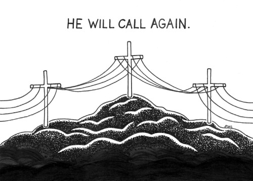 "HE WILL CALL AGAIN. 5x7"", ink on paper, from Deadstock at Compound Gallery, February 2012."