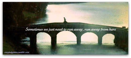 Let's run, you and I. Let's wander and be free. Let's dance in the rain.  Show them we're not afraid.