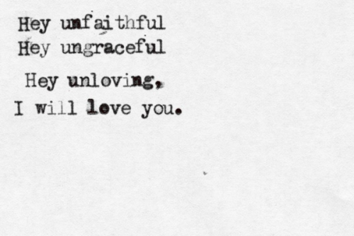 pureblyss:  meggielynne:  ever thankful for His great love.   Unfaithful, ungraceful, and definitely unloving. that is what I was today. And still He loves me.