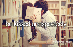 Before I die - be kissed unexpectedly