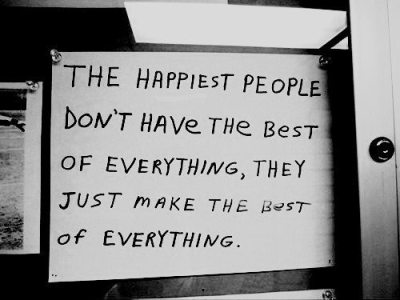Happy people don't look for the best place, they create the best place.