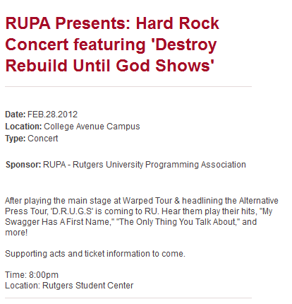 The Rutgers site has put up official information on the college show DRUGS is playing! No words on tickets or pricing yet, but hopefully that'll come soon. Click through to go to the actual site of RUPA, the Rutgers University Programming Association. (thanks jwilderman for the heads up!)