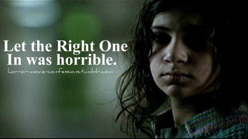 """Let the Right One In was horrible"""