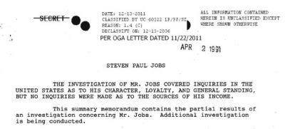 "Page 39, FBI File on Steve Jobs Via New York Magazine:  The FBI has released its file on Steven Paul Jobs, the late Apple founder, compiled mostly during the presidency of George H.W. Bush. According to the The Vault description, ""In 1991, Jobs was considered for an appointed position on the U.S. President's Export Council. This release consists of the FBI's 1991 background investigation of Jobs for that position and a 1985 investigation of a bomb threat against him."" The background check includes tidbits like, ""Several individuals questioned Mr. Jobs' honesty stating that Mr. Jobs will twist the truth and distort reality in order to achieve his goals.""  The file can be viewed here."