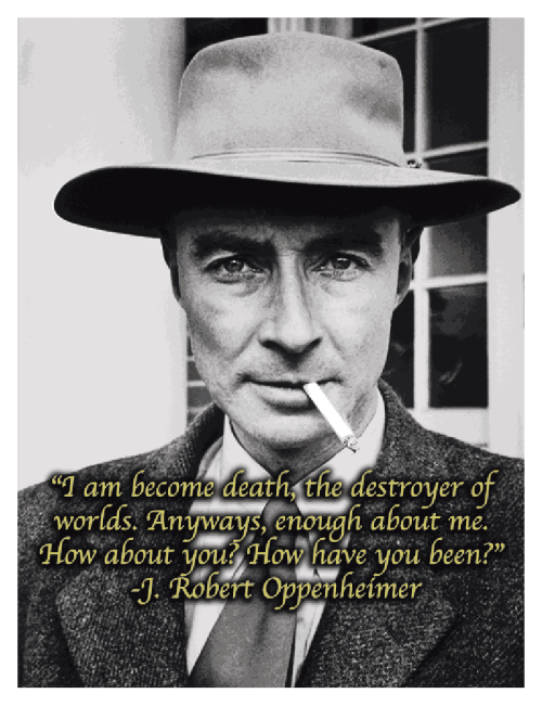 unquotables:  J. Robert Oppenheimer  The full quote.